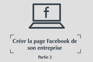 Créer la page Facebook de son entreprise en 6 étapes [Partie 2]